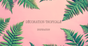 Une-Decoration-Tropicale-Inspiration-Galleria